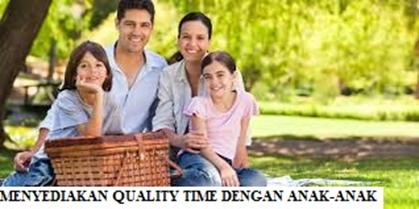 Menyediakan Quality Time dengan Anak – Anak