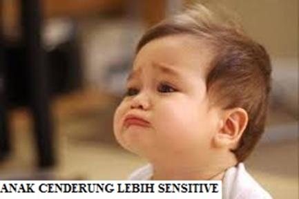 Anak cenderung lebih sensitive